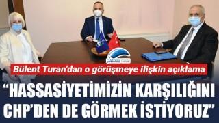 """Bülent Turan'dan o görüşmeye ilişkin açıklama: """"Hassasiyetimizin karşılığını, CHP'den de görmek istiyoruz"""""""