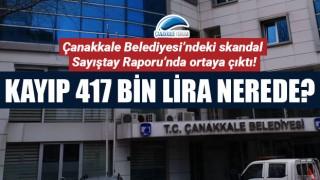 Çanakkale Belediyesi'ndeki skandal, Sayıştay Raporu'nda ortaya çıktı: Kayıp 417 bin lira nerede?