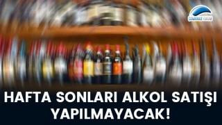 Hafta sonları alkol satışı yapılmayacak!