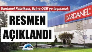 Resmen açıklandı: Dardanel Fabrikası, Ezine OSB'ye taşınacak