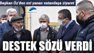 Başkan Öz'den, evi yanan vatandaşa destek sözü