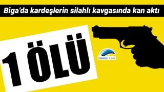 Biga'da silahlı kardeş kavgası: 1 ölü