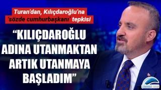 """Bülent Turan: """"Kılıçdaroğlu adına utanmaktan, artık utanmaya başladım"""""""