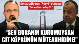 """Bülent Turan: """"Sen buranın kurumuysan, git köprünün müteahhidine!"""""""