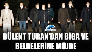 Bülent Turan'dan Biga ve beldelerine müjde