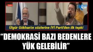 """Ülgür Gökhan'ın sözlerine İYİ Parti'den ilk tepki: """"Demokrasi bazı bedenlere yük gelebilir"""""""