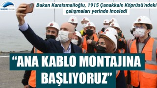 """Bakan Karaismailoğlu: """"1915 Çanakkale Köprüsü'nde ana kablo montajına başlıyoruz"""""""