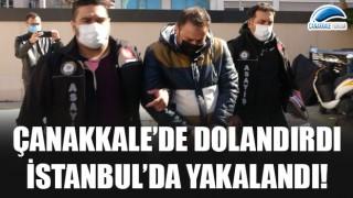 Çanakkale'de dolandırdı, İstanbul'da yakalandı!