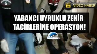 Çanakkale'de yabancı uyruklu zehir tacirlerine operasyon!