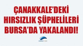 Çanakkale'deki hırsızlık şüphelileri Bursa'da yakalandı!