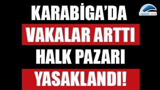 Karabiga'da vakalar arttı, halk pazarı yasaklandı!