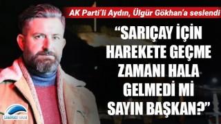 """AK Parti'li Aydın, Ülgür Gökhan'a seslendi: """"Sarıçay için harekete geçme zamanı hala gelmedi mi sayın başkan?"""""""