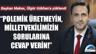 """Başkan Makas, Ülgür Gökhan'a yüklendi: """"Polemik üretmeyin, milletvekilimizin sorularına cevap verin!"""""""