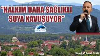 """Bülent Turan: """"Kalkım daha sağlıklı suya kavuşuyor"""""""