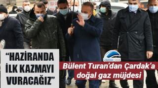 """Bülent Turan'dan Çardak'a doğal gaz müjdesi: """"Haziranda ilk kazmayı vuracağız"""""""