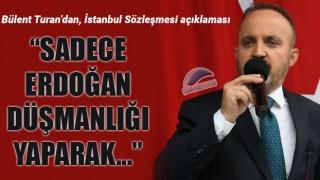 """Bülent Turan'dan İstanbul Sözleşmesi açıklaması: """"Sadece Erdoğan düşmanlığı yaparak…"""""""