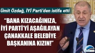 """Ümit Özdağ, İYİ Parti'den istifa etti: """"Bana kızacağınıza, İYİ Parti'yi aşağılayan Çanakkale Belediye Başkanına kızın!"""""""