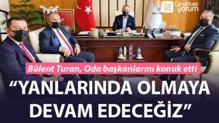 """Bülent Turan, Oda başkanlarını konuk etti: """"Yanlarında olmaya devam edeceğiz"""""""