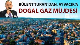 Bülent Turan'dan Ayvacık'a doğal gaz müjdesi