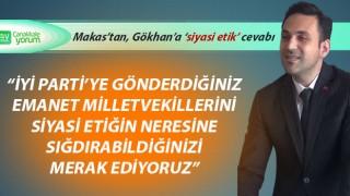 """Makas'tan, Gökhan'a 'siyasi etik' cevabı: """"İYİ Parti'ye gönderdiğiniz emanet milletvekillerini, siyasi etiğin neresine sığdırabildiğinizi merak ediyoruz"""""""