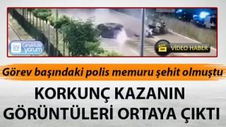 Polis memurunun şehit olduğu korkunçkaza MOBESE kamerasına yansıdı