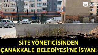 Site yöneticisinden, Çanakkale Belediyesi'ne isyan!