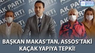 Başkan Makas'tan Assos'taki kaçak yapıya tepki!