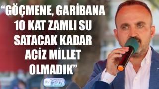 """Bülent Turan: """"Göçmene, garibana 10 kat zamlı su satacak kadar aciz millet olmadık"""""""