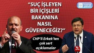 """CHP'li Erkek: """"Suç işleyen bir İçişleri Bakanına nasıl güveneceğiz?"""""""