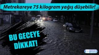 Bu geceye dikkat: Metrekareye 75 kilogram yağış düşebilir!