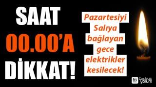 Saat 00.00'a dikkat: Pazartesiyi Salıya bağlayan gece elektrikler kesilecek!