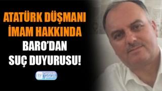 Atatürk düşmanı imama, Baro'dan suç duyurusu!