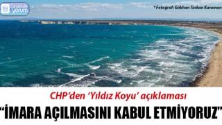 """CHP'den 'Yıldız Koyu' açıklaması: """"İmara açılmasını kabul etmiyoruz"""""""