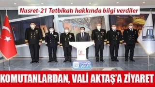 Komutanlardan, Vali Aktaş'a ziyaret: Nusret-21 Tatbikatı hakkında bilgi verdiler