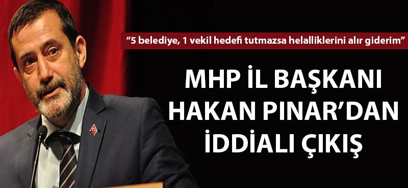MHP İl Başkanı Hakan Pınar'dan iddialı çıkış
