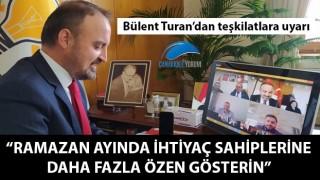 """Bülent Turan'dan teşkilatlara uyarı: """"Ramazan ayında ihtiyaç sahiplerine daha fazla özen gösterin"""""""