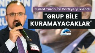 """Bülent Turan, İYİ Parti'ye yüklendi: """"Grup bile kuramayacaklar"""""""