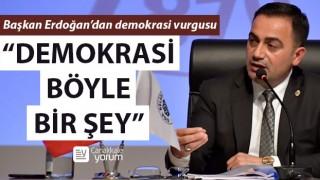 """Başkan Erdoğan: """"Demokrasi böyle bir şey"""""""