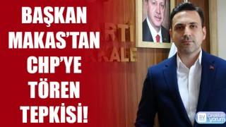 Başkan Makas'tan CHP'ye tören tepkisi!