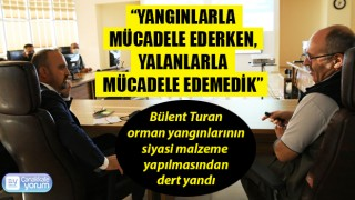 """Bülent Turan: """"Yangınlarla mücadele ederken, yalanlarla mücadele edemedik"""""""