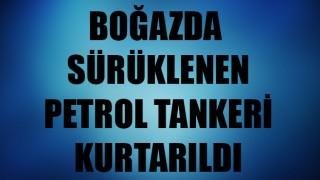 Çanakkale Boğazı'nda sürüklenen petrol tankeri kurtarıldı