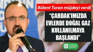 """Bülent Turan müjdeyi verdi: """"Çardak'ımızda evlerde doğal gaz kullanılmaya başlandı"""""""