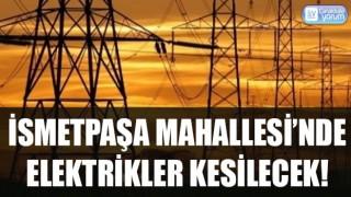 İsmetpaşa Mahallesi'nde elektrikler kesilecek!